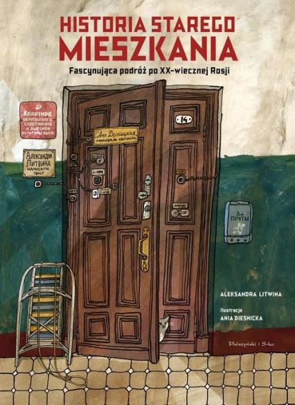 Historia starego mieszkania Fascynująca podróż po XX-wiecznej Rosji - Aleksandra Litwina | okładka