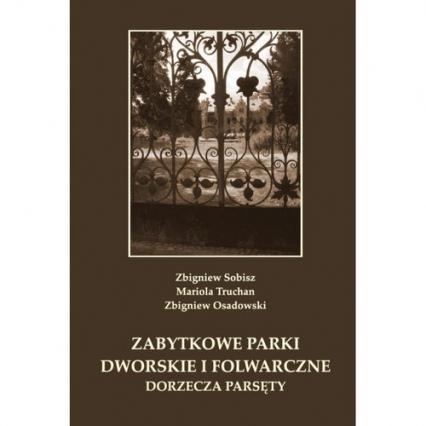 Zabytkowe parki dworskie i folwarczne dorzecza Parsęty - Sobisz Zbigniew, Truchan Mariola, Osadowski Zbigniew | okładka