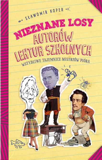 Nieznane losy autorów lektur szkolnych Wstydliwe tajemnice mistrzów pióra - Sławomir Koper | okładka