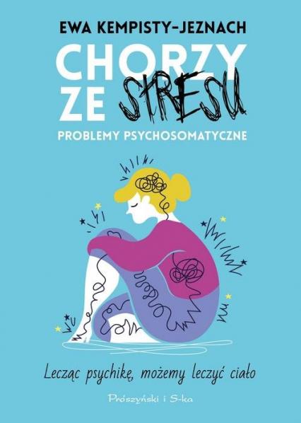 Chorzy ze stresu Problemy psychosomatyczne - Ewa Kempisty-Jeznach   okładka