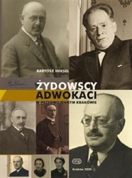 Żydowscy adwokaci przedwojennego Krakowa - Bartosz Heksel | okładka