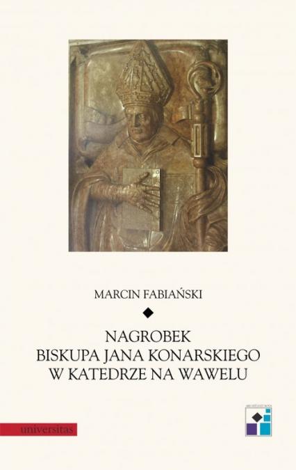 Nagrobek biskupa Jana Konarskiego w katedrze na Wawelu - Marcin Fabiański | okładka