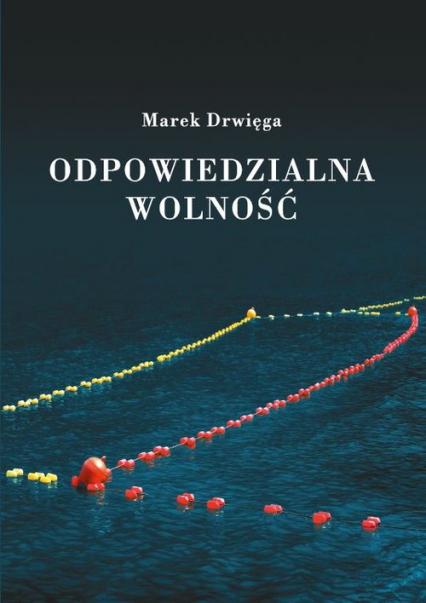 Odpowiedzialna wolność - Marek Drwięga   okładka