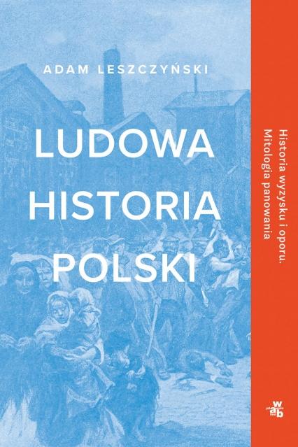 Ludowa historia Polski  - Leszczyński Adam | okładka