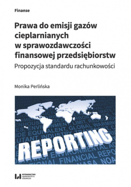 Prawa do emisji gazów cieplarnianych w sprawozdawczości finansowej przedsiębiorstw Propozycja standardu rachunkowości - Monika Perlińska   okładka