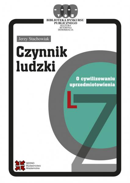 Czynnik ludzki O cywilizowaniu uprzedmiotowienia - Jerzy Stachowiak | okładka