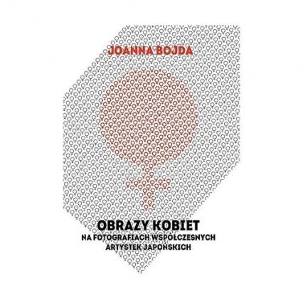 Obrazy kobiet na fotografiach współczesnych artystek japońskich - Joanna Bojda | okładka