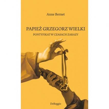 Papież Grzegorz Wielki Pontyfikat w czasach zarazy - Anne Bernet   okładka