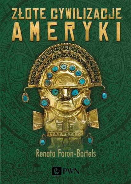 Złote cywilizacje Ameryki - Renata Faron-Bartels | okładka