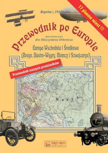 Przewodnik po Europie - Europa środkowa i wschodnia  (reprint z 1914 roku) - Mieczysław Orłowicz   okładka