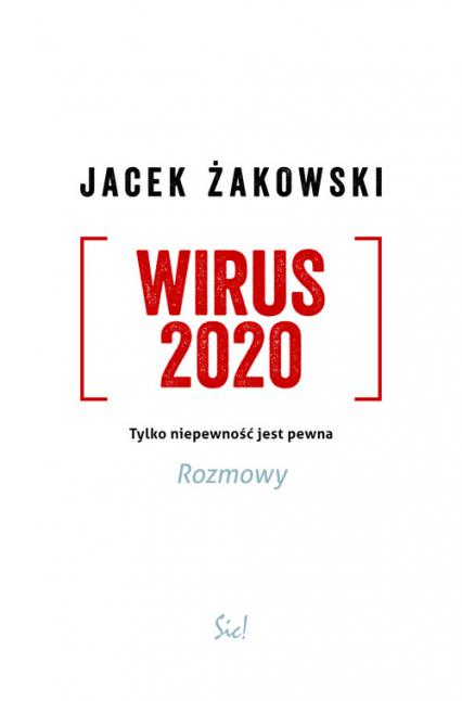 Wirus 2020 Tylko niepewność jest pewna. Rozmowy - Jacek Żakowski | okładka