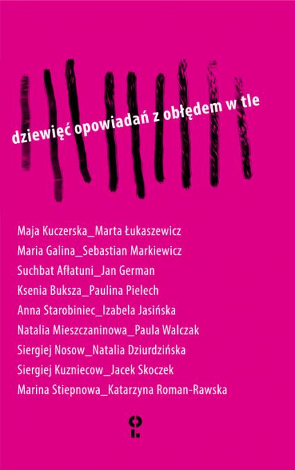 Dziewięć opowiadań z obłędem w tle - Kuczerska Maja, Galina Maria, Afłatuni Suchbat, Buksza Ksenia, Starobiniec Anna, Mieszczaninowa Nata | okładka