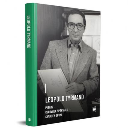 Leopold Tyrmand pisarzczłowiek spektaklu świadek epoki - zbiorowa praca | okładka