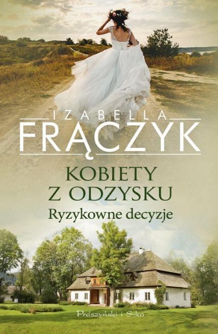 Kobiety z odzysku Tom 3 Ryzykowne decyzje - Izabella Frączyk | okładka
