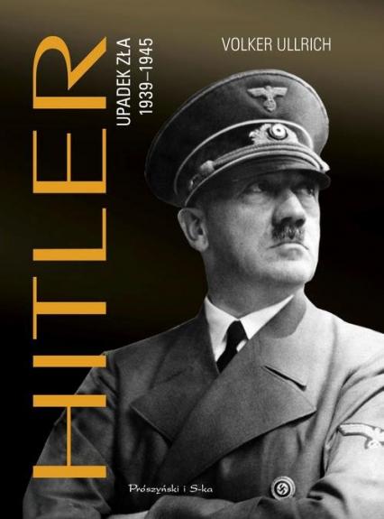 Hitler Upadek zła 1939-1945 - Volker Ullrich | okładka