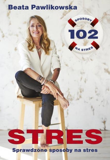 Stres 102 sprawdzone sposoby na stres - Beata Pawlikowska | okładka