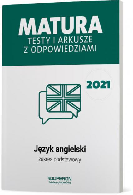 Język angielski Matura 2021 Testy i arkusze z odpowiedziami Zakres podstawowy - Roda Magdalena, Tracz-Kowalska Anna | okładka