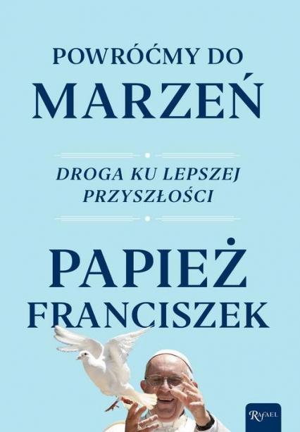 Powróćmy do marzeń Droga ku lepszej przyszłości - Franciszek Papież   okładka