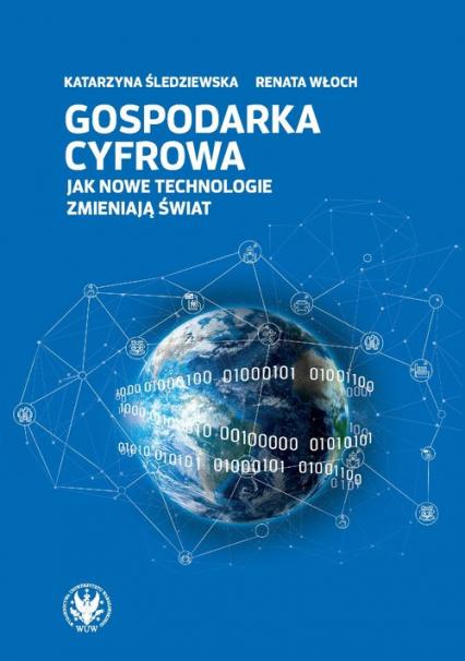 Gospodarka cyfrowa. Jak nowe technologie zmieniają świat - Śledziewska Katarzyna, Włoch Renata   okładka