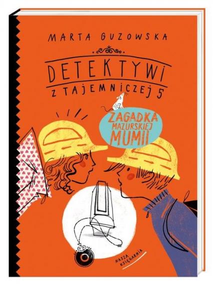 Detektywi z Tajemniczej 5. Zagadka mazurskiej mumii - Marta Guzowska | okładka