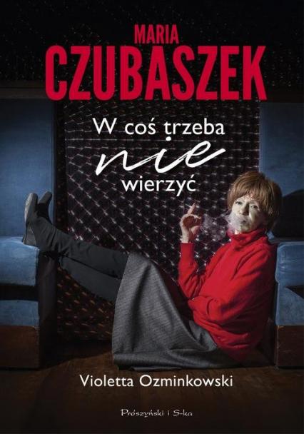 Maria Czubaszek W coś trzeba nie wierzyć - Violetta Ozminkowski | okładka