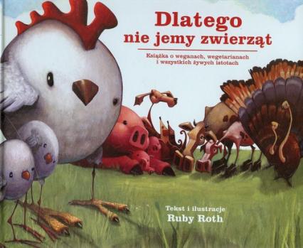 Dlatego nie jemy zwierząt Książka o weganach, wegetarianach i wszystkich żywych istotach - Ruby Roth | okładka
