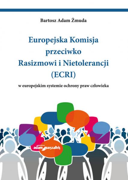 Europejska Komisja przeciwko Rasizmowi i Nietolerancji (ECRI) w europejskim systemie ochrony praw człowieka - Żmuda Bartosz Adam | okładka