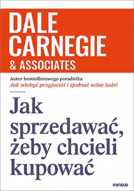 Jak sprzedawać żeby chcieli kupować - Dale Carnegie   okładka