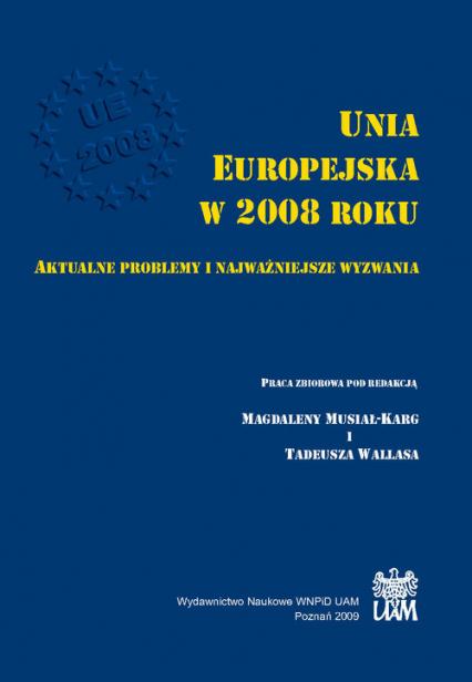 Unia Europejska w 2008 roku Aktualne problemy i najważniejsze wyzwania - zbiorowa Praca | okładka