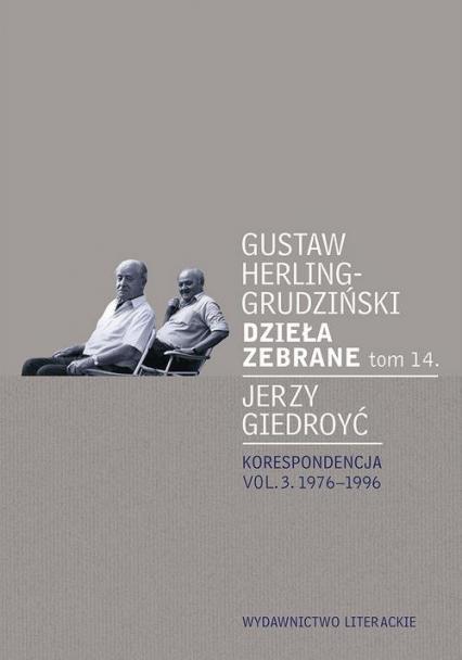 Dzieła zebrane Tom 14 Korespondencja vol. 3. 1976-1996 - Herling-Grudziński Gustaw, Giedroyć Jerzy | okładka