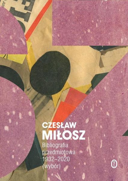 Bibliografia przedmiotowa 1932-2020  (wybór) - Czesław Miłosz | okładka