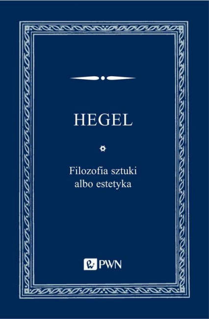 Filozofia sztuki albo estetyka - Hegel Georg Wilhelm Friedrich | okładka