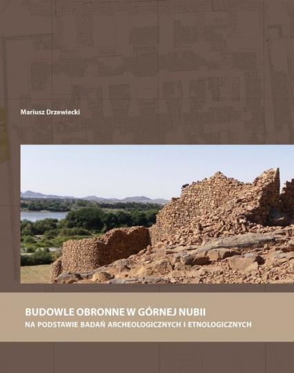Budowle obronne w Górnej Nubii na podstawie badań archeologicznych i etnologicznych - Mariusz Drzewiecki   okładka