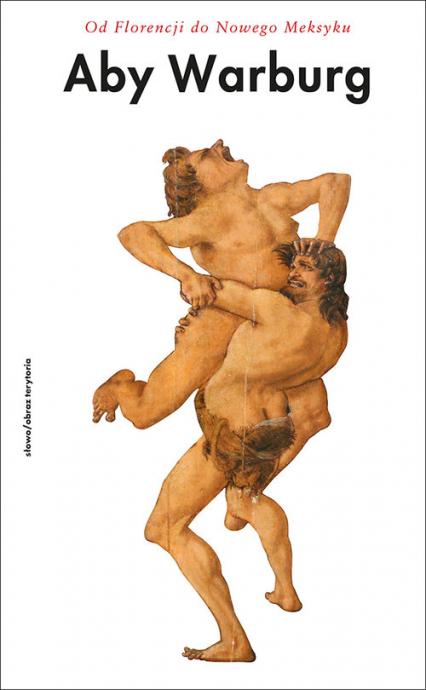 Od Florencji do Nowego Meksyku Pisma z historii sztuki i kultury - Aby Warburg   okładka