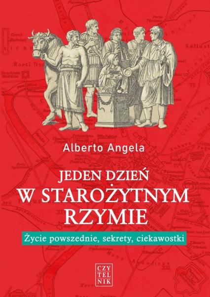 Jeden dzień w starożytnym Rzymie Życie powszednie, sekrety, ciekawostki - Alberto Angela   okładka