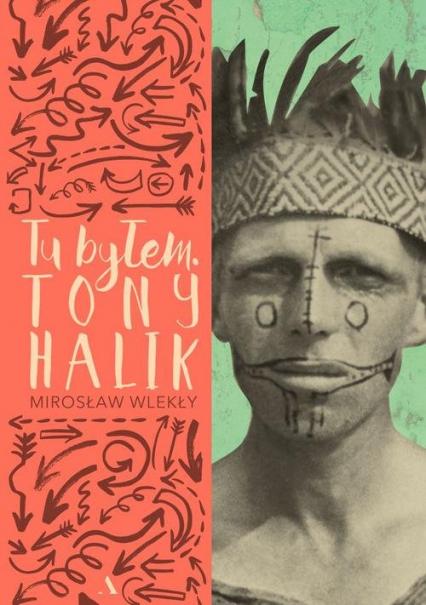 Tu byłem Tony Halik - Mirosław Wlekły | okładka