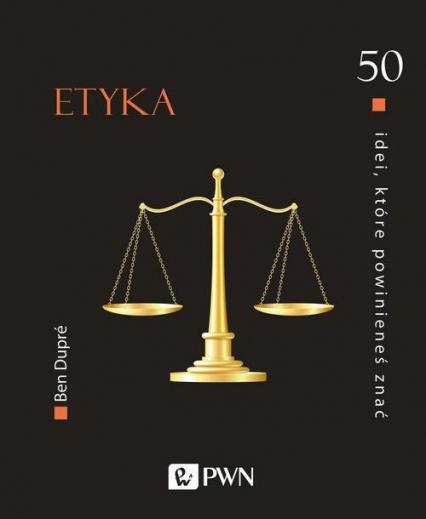 50 idei które powinieneś znać Etyka - Ben Dupre | okładka