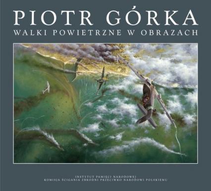 Walki powietrzne w obrazach - Piotr Górka | okładka
