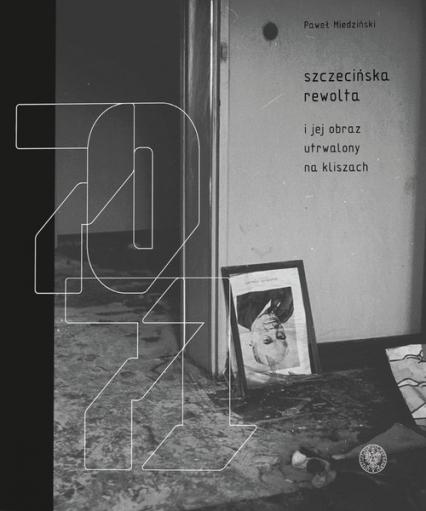 Szczecińska rewolta Grudzień 1970-1971 - Paweł Miedziński   okładka