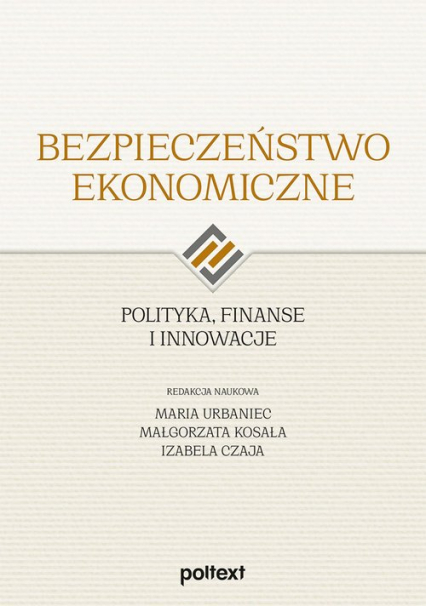 Bezpieczeństwo ekonomiczne Polityka finanse i innowacje - zbiorowa Praca   okładka