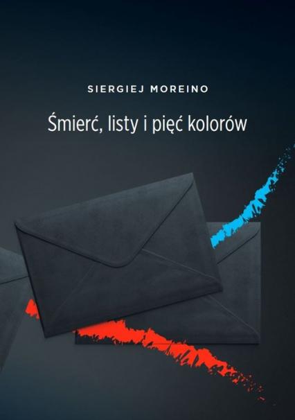 Śmierć listy i pięć kolorów - Siergiej Moreino | okładka