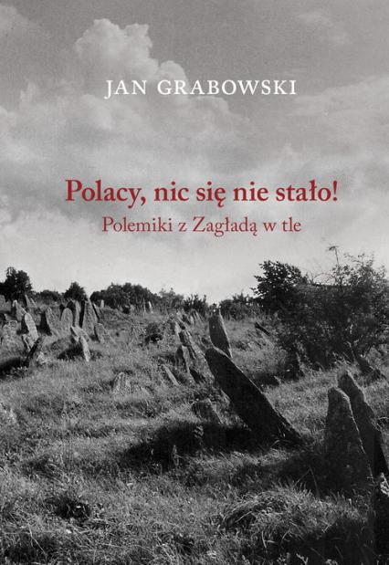 Polacy nic się nie stało Polemiki z Zagładą w tle - Jan Grabowski | okładka