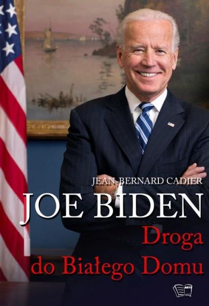 Joe Biden Droga do Białego Domu - Jean-Bernard Cadier | okładka