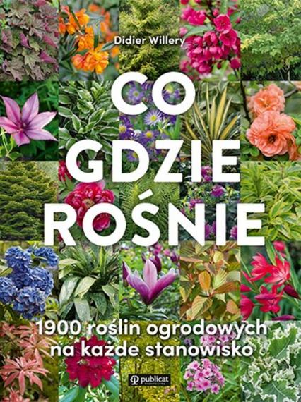 Co gdzie rośnie 1900 roślin ogrodowych na każde stanowisko - Didier Willery   okładka