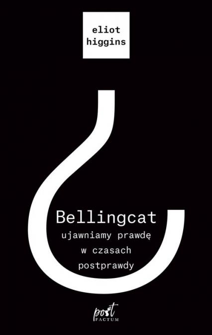 Bellingcat ujawniamy prawdę w czasach postprawdy - Eliot Higgins   okładka