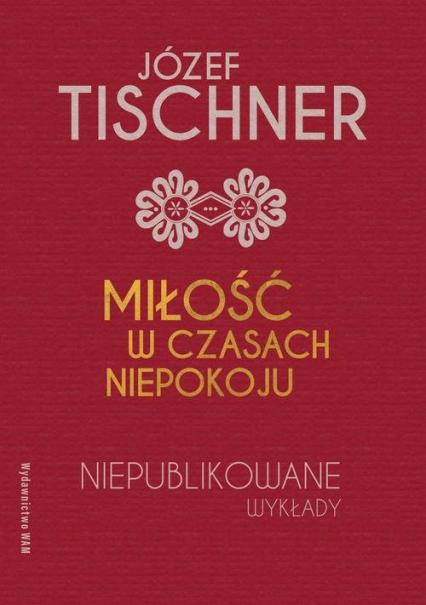 Miłość w czasach niepokoju Niepublikowane wykłady - Józef Tischner | okładka