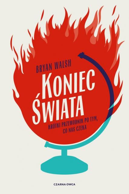 Koniec świata Krótki przewodnik po tym, co nas czeka - Bryan Walsh   okładka
