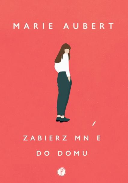 Zabierz mnie do domu - Marie Aubert   okładka
