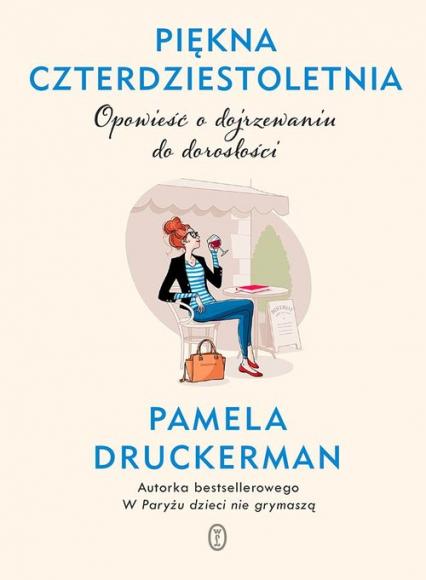 Piękna czterdziestoletnia Opowieść o dojrzewaniu do dorosłości - Pamela Druckerman | okładka