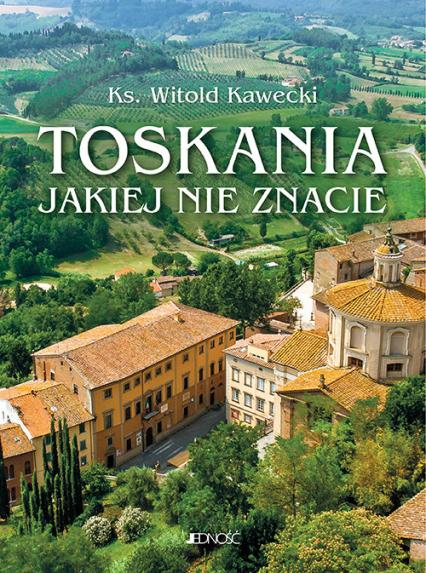 Toskania jakiej nie znacie Przewodnik artystyczny - Witold Kawecki | okładka